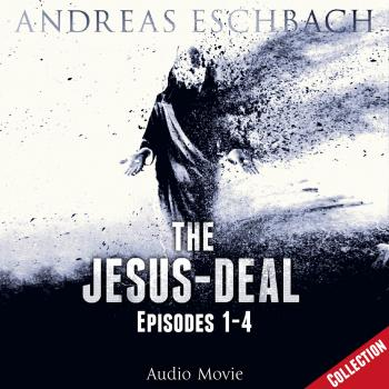 The Jesus-Deal Collection, Episode 02: Episodes 01-04 (Audio Movie) - Andreas Eschbach