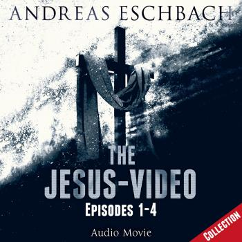 The Jesus-Video Collection, Episodes 01-04 (Audio Movie) - Andreas Eschbach