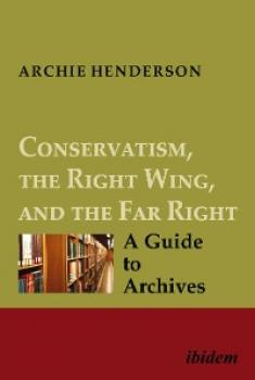 Conservatism, the Right Wing, and the Far Right: A Guide to Archives - Archie Henderson