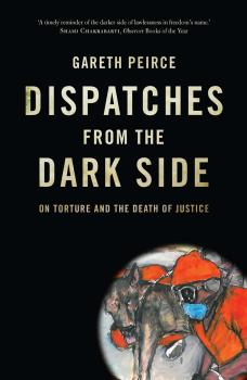 Dispatches from the Dark Side - Gareth Peirce