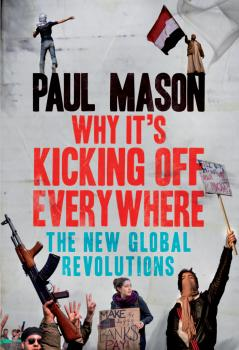 Why It's Kicking Off Everywhere - Paul  Mason