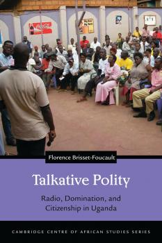 Talkative Polity - Florence Brisset-Foucault Cambridge Centre of African Studies Series