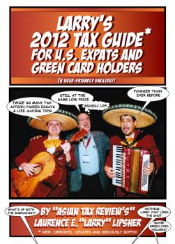 Larry's 2012 Tax Guide For U.S. Expats & Green Card Holders - In User-Friendly English! - Laurence E. 'Larry'