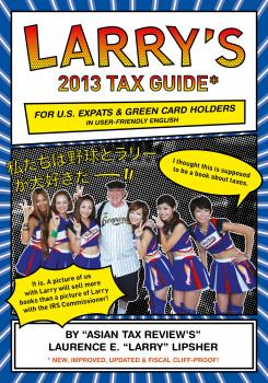 Larry's 2013 Tax Guide for U.S. Expats & Green Card Holders in User-Friendly English - Laurence E. 'Larry'