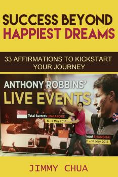 Success Beyond Happiest Dreams - 33 Affirmations to Kickstart Your Journey - Jimmy Chua