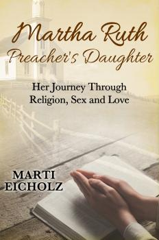 Martha Ruth, Preacher's Daughter: Her Journey Through Religion, Sex and Love - Marti Eicholz