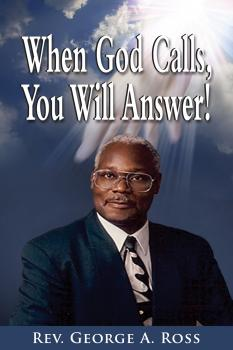 When God Calls, You Will Answer! - George A. Ross