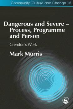 Dangerous and Severe - Process, Programme and Person - Mark  Morris Community, Culture and Change