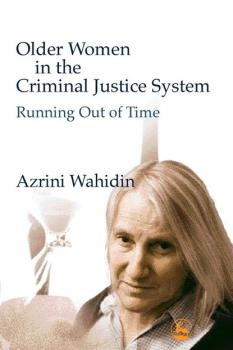 Older Women in the Criminal Justice System - Azrini Wahidin