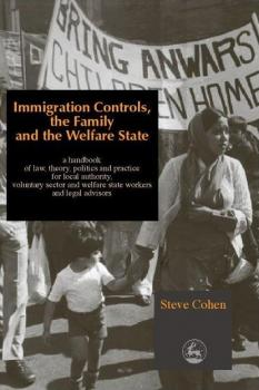Immigration Controls, the Family and the Welfare State - Steve  Cohen