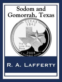 Sodom and Gomorrah, Texas - R.A. Lafferty