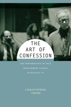 The Art of Confession - Christopher Grobe Performance and American Cultures
