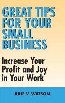 Great Tips for Your Small Business - Julie V. Watson
