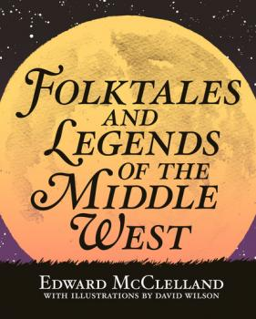 Folktales and Legends of the Middle West - Edward McClelland