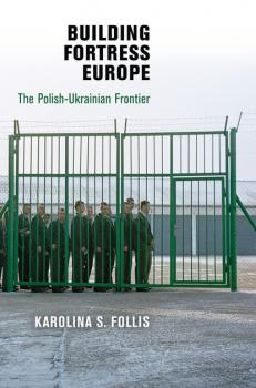 Building Fortress Europe - Karolina S. Follis Democracy, Citizenship, and Constitutionalism