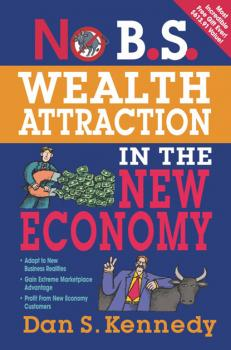 No B.S. Wealth Attraction In The New Economy - Dan S. Kennedy No B.S.