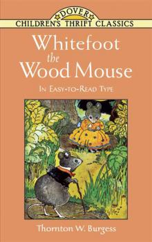 Whitefoot the Wood Mouse - Thornton W. Burgess Dover Children's Thrift Classics