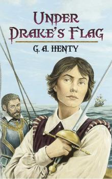 Under Drake's Flag - G. A. Henty Dover Children's Classics