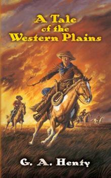 A Tale of the Western Plains - G. A. Henty Dover Children's Classics