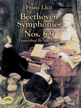 Beethoven Symphonies Nos. 6-9 Transcribed for Solo Piano - Ференц Лист Dover Music for Piano