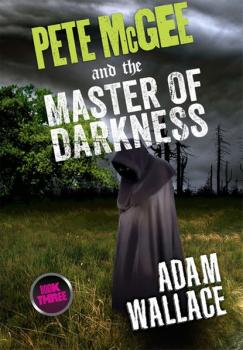 Pete McGee and the Master of Darkness - Adam Wallace Pete McGee
