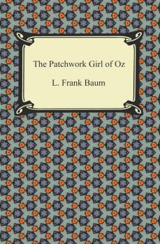 The Patchwork Girl of Oz - Лаймен Фрэнк Баум