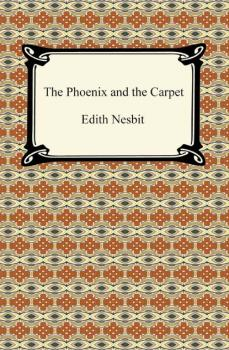 The Phoenix and the Carpet - Эдит Несбит