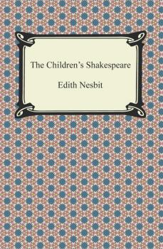 The Children's Shakespeare - Эдит Несбит