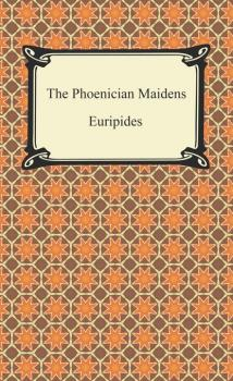The Phoenician Maidens - Euripides