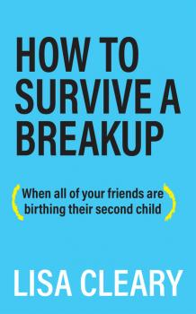 How to Survive a Breakup - Lisa Cleary