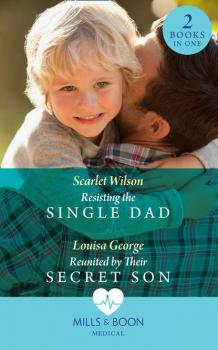 Resisting The Single Dad: Resisting the Single Dad / Reunited by Their Secret Son - Scarlet  Wilson