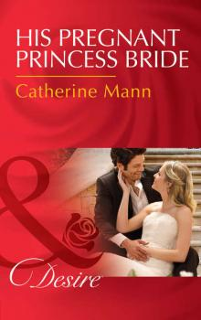 His Pregnant Princess Bride - Catherine Mann