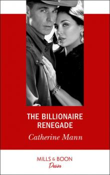 The Billionaire Renegade - Catherine Mann