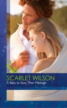 A Baby To Save Their Marriage - Scarlet  Wilson
