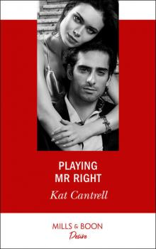 Playing Mr. Right - Kat Cantrell