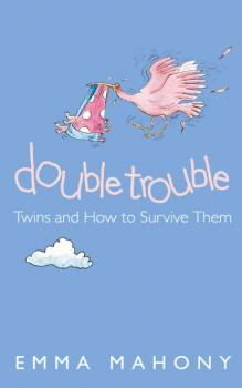 Double Trouble: Twins and How to Survive Them - Emma Mahony