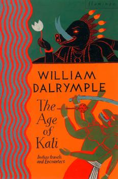 The Age of Kali: Travels and Encounters in India - William  Dalrymple