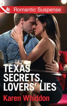 Texas Secrets, Lovers' Lies - Karen  Whiddon