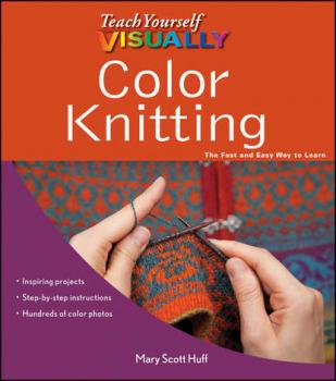 Teach Yourself VISUALLY Color Knitting - Mary Huff Scott