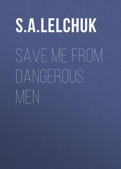 Save Me from Dangerous Men - S. A. Lelchuk Nikki Griffin