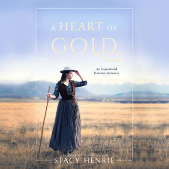 A Heart of Gold (Unabridged) - Stacy Henrie