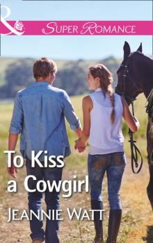To Kiss A Cowgirl - Jeannie Watt The Brodys of Lightning Creek