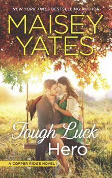 Tough Luck Hero - Maisey Yates Copper Ridge