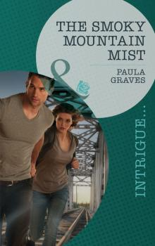 The Smoky Mountain Mist - Пола Грейвс Mills & Boon Intrigue