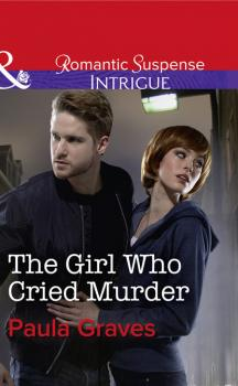 The Girl Who Cried Murder - Пола Грейвс Mills & Boon Intrigue