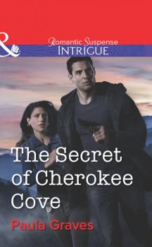 The Secret of Cherokee Cove - Пола Грейвс Mills & Boon Intrigue
