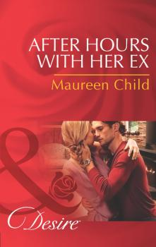 After Hours with Her Ex - Maureen Child Mills & Boon Desire