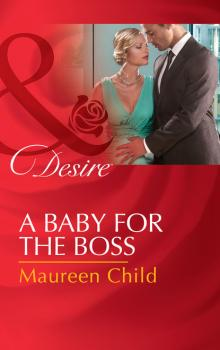 A Baby For The Boss - Maureen Child Mills & Boon Desire
