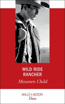 Wild Ride Rancher - Maureen Child Mills & Boon Desire