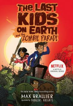 The Last Kids on Earth and the Zombie Parade - Max Brallier The Last Kids on Earth